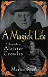 A Magick Life - A Biography of Aleister Crowley