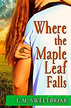Where the Maple Leaf Falls by [Sweetbriar, T. M.]