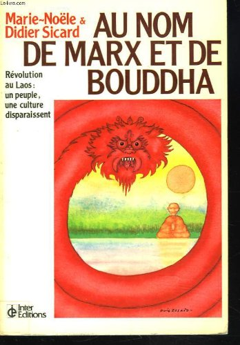Au nom de Marx et de bouddha : revolution au laos : un peuple, une culture disparaissent