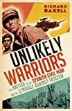 Unlikely Warriors: The British in the Spanish Civil War and the Struggle Against Fascism by Baxell, Richard Published by Aurum Press Ltd (2012)
