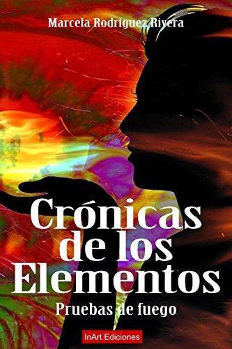 Crónicas de los elementos: Pruebas de fuego por Marcela Rodríguez Rivera