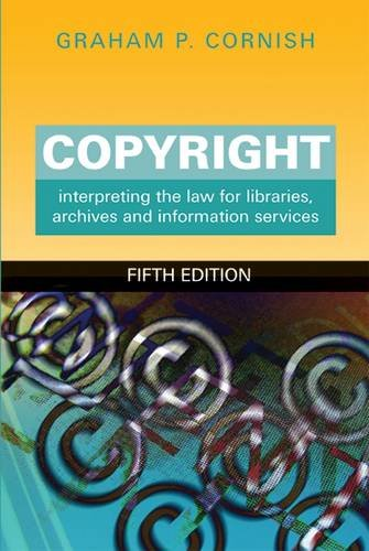 Copyright: Interpreting the Law for Libraries, Archives and Information Services, Fifth Edition (Facet Publications (All Titles as Published))