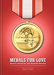 Medals for Love: Reward yourself for your Romantic Heroism (English Edition)