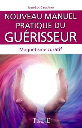 Nouveau manuel pratique du guérisseur : Magnétisme curatif par Jean-Luc Caradeau