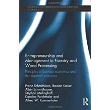 Entrepreneurship and Management in Forestry and Wood Processing: Principles of Business Economics and Management Processes (Routledge Explorations in Environmental Economics)