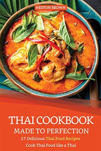 Thai Cookbook Made to Perfection: 27 Delicious Thai Food Recipes - Cook Thai Food like a Thai (English Edition) -