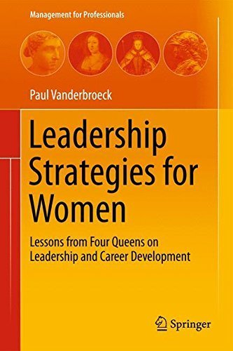 Leadership Strategies for Women: Lessons from Four Queens on Leadership and Career Development (Management for Professionals) by Paul Vanderbroeck (2013-10-22) par Paul Vanderbroeck
