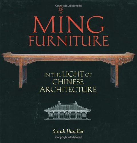 Ming Furniture in the Light of Chinese Architecture by Sarah Handler (2005-01-19)