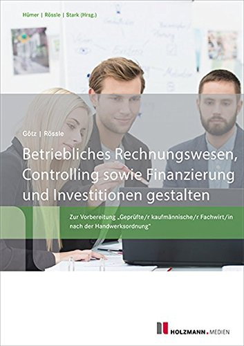 """Betriebliches Rechnungswesen, Controlling sowie Finanzierung und Investitionen gestalten: Zur Vorbereitung """"Geprüfte/r kaufmännische/r Fachwirt/in nach der Handwerksordnung"""""""