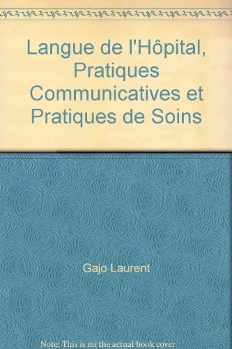 Langue de l'Hpital, Pratiques Communicatives et Pratiques de Soins