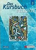 Das Kursbuch Religion 3 (9/10): Schülerbuch. Ein Arbeitsbuch für den Religionsunterricht im 9./10. Schuljahr -