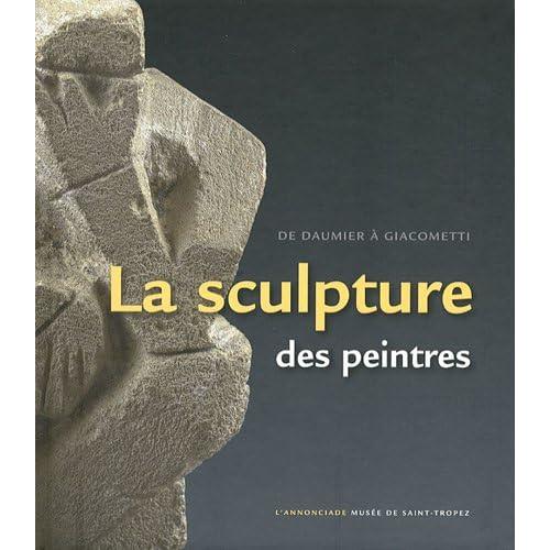 La sculpture des peintres : De Daumier à Giacometti. L'Annonciade Musée de Saint-Tropez, 7 juillet au 8 octobre 2012