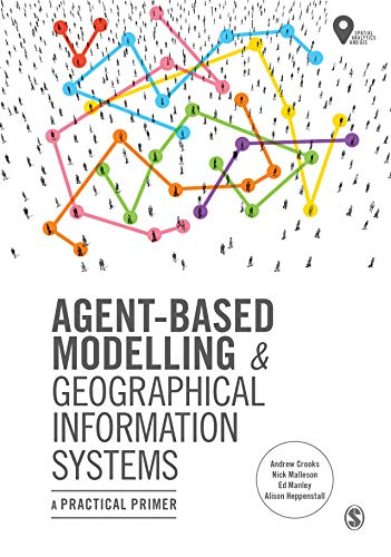 Agent-Based Modelling and Geographical Information Systems: A Practical Primer (Spatial Analytics and GIS) (English Edition)