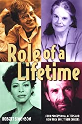 Role of a Lifetime: Four Professional Actors and How They Built Their Careers by Robert Simonson (1999-02-24)