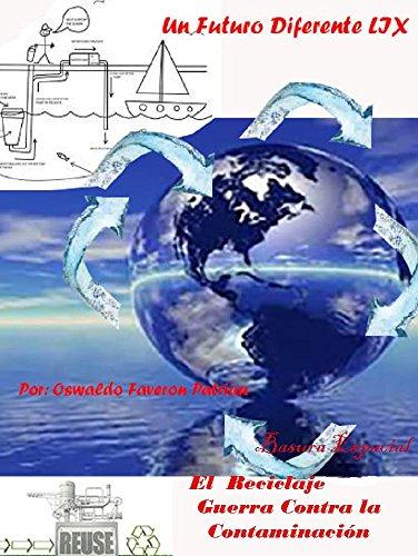 El Reciclaje, Basura espacial y la Guerra Contra la Contaminación: Agua, plásticos, electricidad, CO2, desechos (Un Futuro Diferente nº 58) por Oswaldo Enrique Faverón Patriau