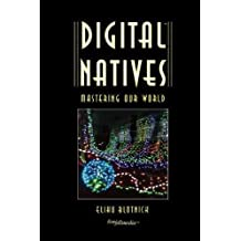 Digital Natives, Mastering Our World