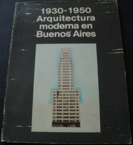 1930-1950 Arquitectura Moderna En Buenos Aires/1930-1950 Modern Architecture in Buenos Aires