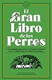 El Gran Libro de los Perros: Los mejores relatos, ensayos y poemas de la literatura canina universal