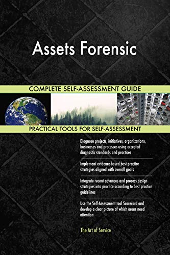 Assets Forensic All-Inclusive Self-Assessment - More than 700 Success Criteria, Instant Visual Insights, Comprehensive Spreadsheet Dashboard, Auto-Prioritized for Quick Results