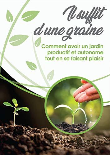 Couverture du livre Il suffit d'une graine(permaculture): Comment avoir un jardin productif et autonome tout en se faisant plaisir