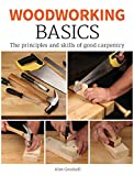 Woodworking Basics: The Principles and Skills of Good Carpentry