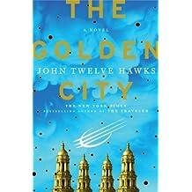 The Golden City: A Novel (Fourth Realm Trilogy) by John Twelve Hawks (2009-09-08)