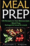 Meal Prep: 180 quick and easy Recipes in Two Manuscripts: -Meal Prep & -Ketogenic bread & snack: Volume 17 (Allyson C. Naquin Cookbook)
