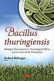 Bacillus thuringiensis: Biological Characteristics, Toxicological Effects & Environmental Implications (Pesticides Bacteria Microorgan)