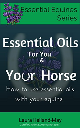 Essential Oils for You and Your Horse: How to use essential oils with your equine (Essential Equines Series Book 1) (English Edition)