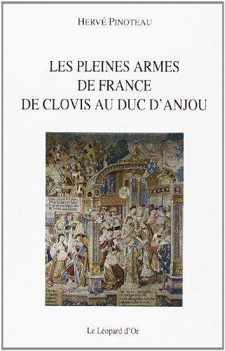 Les pleines armes de France: De Clovis au duc d'Anjou