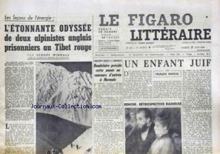 FIGARO LITTERAIRE (LE) [No 633] du 07/06/1958 - L'ETONNANTE ODYSSEE DE 2 ALPINISTES ANGLAIS PRISONNIERS AU TIBET ROUGE PAR SYDNEY WIGNALL - UN ENFANT JUIF PAR FRANCOIS MAURIAC - RENOIR - BAUDELAIRE A NORMALE.