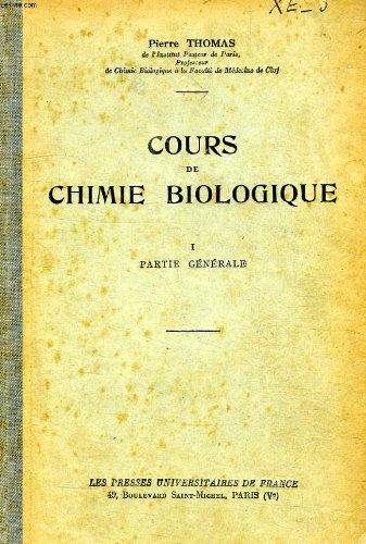 COURS DE CHIMIE BIOLOGIQUE, TOME I, PARTIE GENERALE par THOMAS PIERRE
