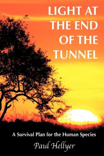 Light at the End of the Tunnel: A Survival Plan for the Human Species by Paul Hellyer (2010-04-13)