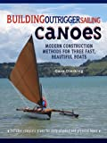 Image de Building Outrigger Sailing Canoes: Modern Construction Methods for Three Fast, B