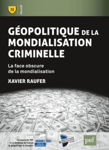 Gopolitique de la mondialisation criminelle : La face obscure de la mondialisation