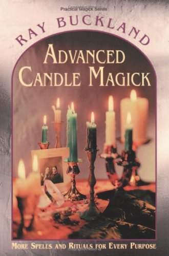 Advanced Candle Magick: More Spells and Rituals for Every Purpose (Llewellyn's Practical Magick) by Raymond Buckland (1996-11-07)