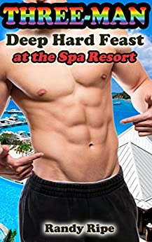 Three Man Deep Hard Feast at the Spa Resort (GAY, SENSUAL, MASSAGE, MMM THREESOME) (English Edition) par [Ripe, Randy]