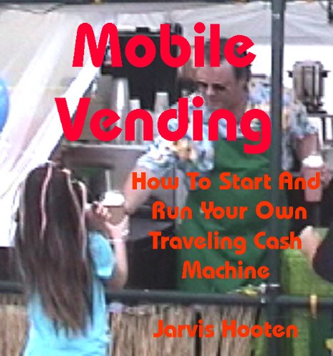 Mobile Vending - How To Start And Run Your Own Cash Machine (English Edition) (Vending Mobile)