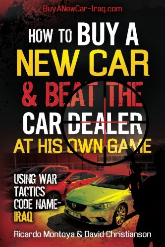 How To Buy a New Car and Beat The Car Dealer at His Own Game Using War Tactics, Code Name- IRAQ: Our goal is to educate You The Reader so that you The Car Dealer at His Own Game -every time.
