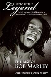 Before the Legend: The Rise of Bob Marley by Christopher John Farley (2007-05-22)