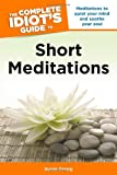 Complete Idiot's Guide To Short Meditations: Meditations to Quiet Your Mind and Soothe Your Soul