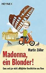 Madonna, ein Blonder!: Ganz und gar nicht alltägliche Geschichten aus Rom