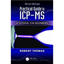 Practical Guide to ICP-MS: A Tutorial for Beginners, Third Edition (Practical Spectroscopy)