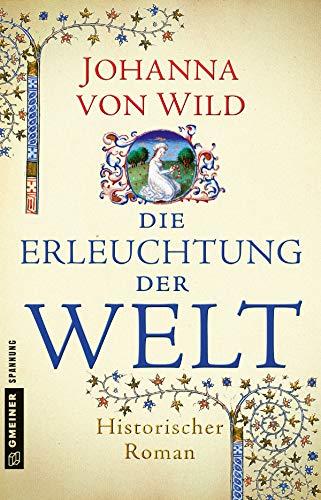 Die Erleuchtung der Welt: Historischer Roman (Historische Romane im GMEINER-Verlag) von [von Wild, Johanna]
