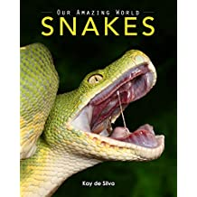 Snakes: Amazing Pictures & Fun Facts on Animals in Nature (Our Amazing World Series Book 6) (English Edition)