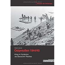 Ostpreußen 1944/45: Krieg im Nordosten des Deutschen Reiches (Zeitalter der Weltkriege)