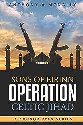 Sons of Eirinn Operation Celtic Jihad: A Conner Ryan Series: Volume 1