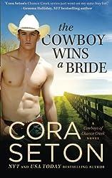 The Cowboy Wins a Bride (Cowboys of Chance Creek) (Volume 2) by Cora Seton (2013-10-08)