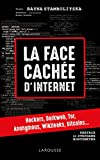 LA FACE CACHEE D INTERNET : HACKERS, DARK NET...