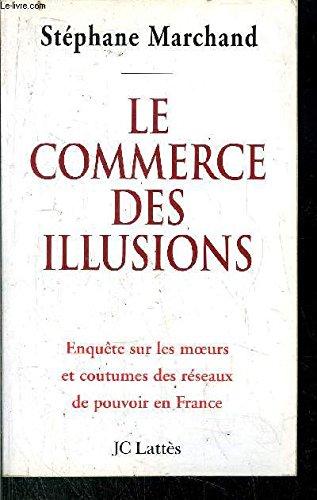 LE COMMERCE DES ILLUSIONS. Enquête sur les réseaux de pouvoir en France